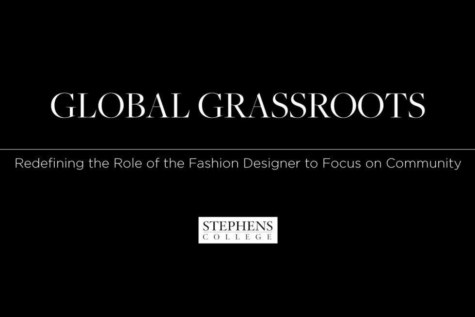 Stephens College Fashion Future Lecture Series To Present Global Grassroots Redefining The Role Of The Fashion Designer To Focus On Community